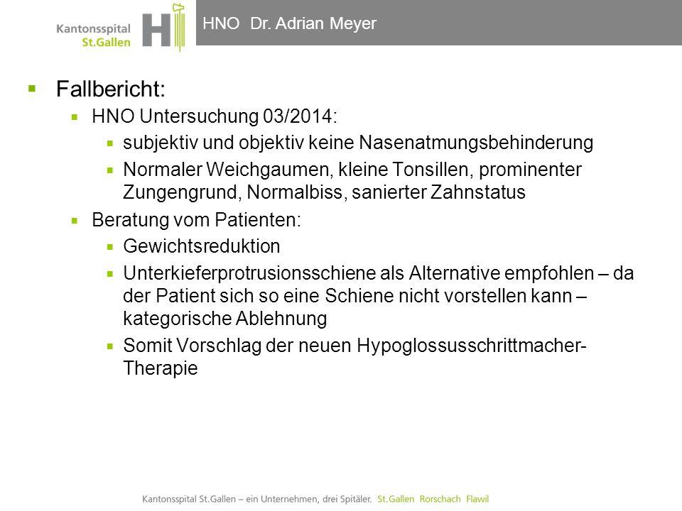 HNO-Klinik, Hals- und GesichtschirurgieHNO Dr. Adrian Meyer  Fallbericht:  HNO Untersuchung 03/2014:  subjektiv und objektiv keine Nasenatmungsbehi