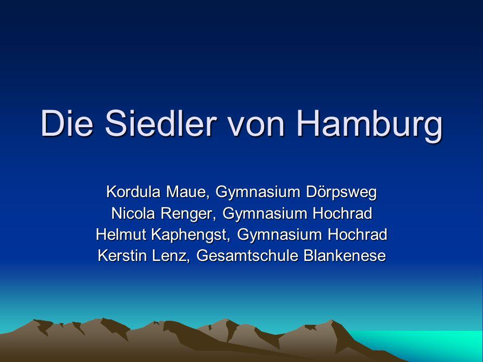Die Siedler von Hamburg Kordula Maue, Gymnasium Dörpsweg Nicola Renger, Gymnasium Hochrad Helmut Kaphengst, Gymnasium Hochrad Kerstin Lenz, Gesamtschule Blankenese