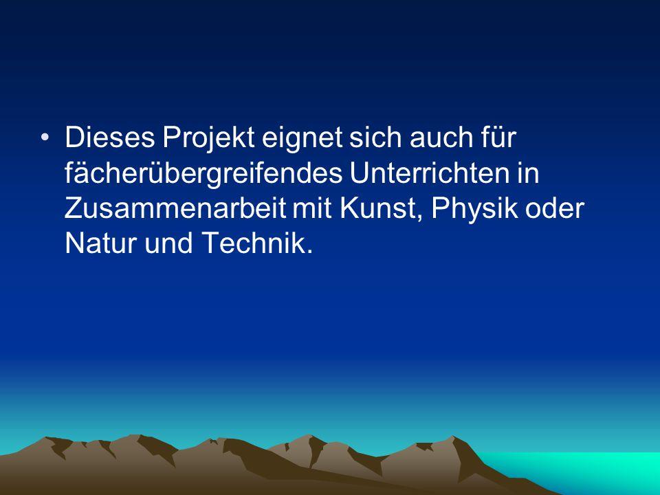 Dieses Projekt eignet sich auch für fächerübergreifendes Unterrichten in Zusammenarbeit mit Kunst, Physik oder Natur und Technik.