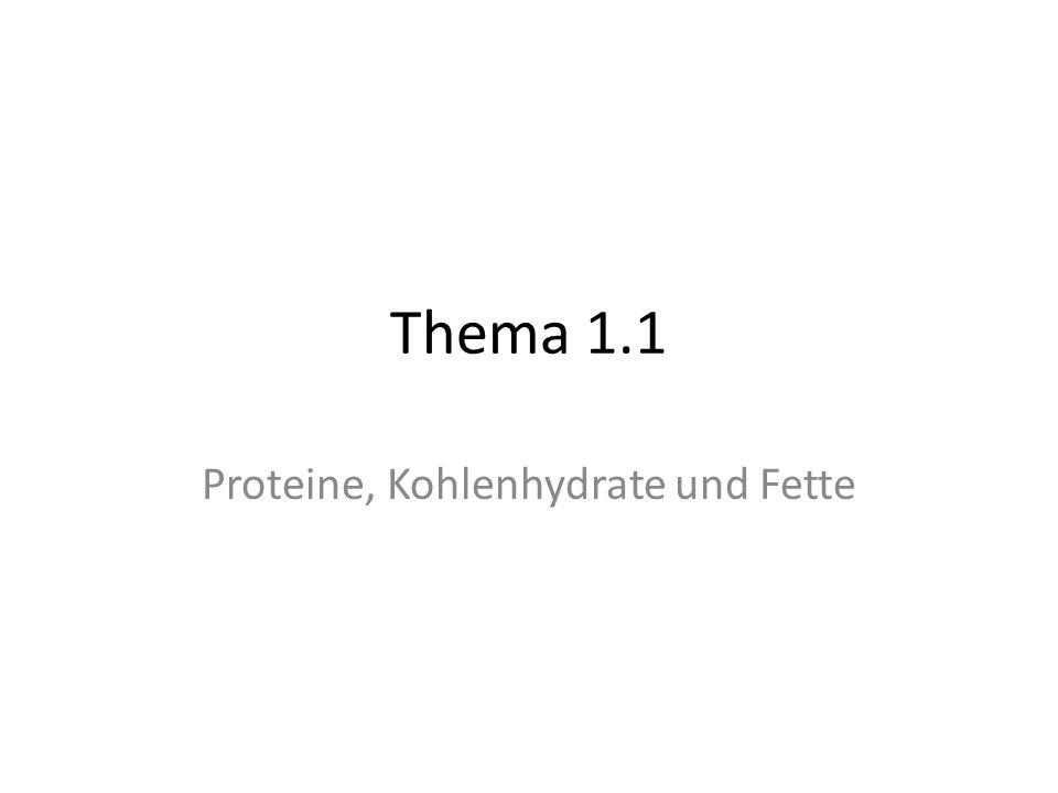 Thema 1.1 Proteine, Kohlenhydrate und Fette