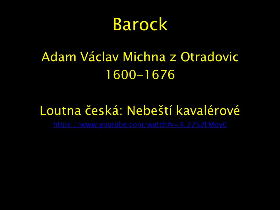 Barock Adam Václav Michna z Otradovic 1600-1676 Loutna česká: Nebeští kavalérové https://www.youtube.com/watch v=4_2252FMoy0