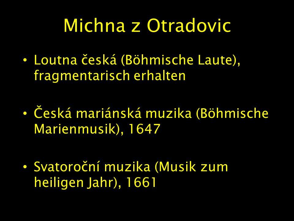 Michna z Otradovic Loutna česká (Böhmische Laute), fragmentarisch erhalten Česká mariánská muzika (Böhmische Marienmusik), 1647 Svatoroční muzika (Musik zum heiligen Jahr), 1661
