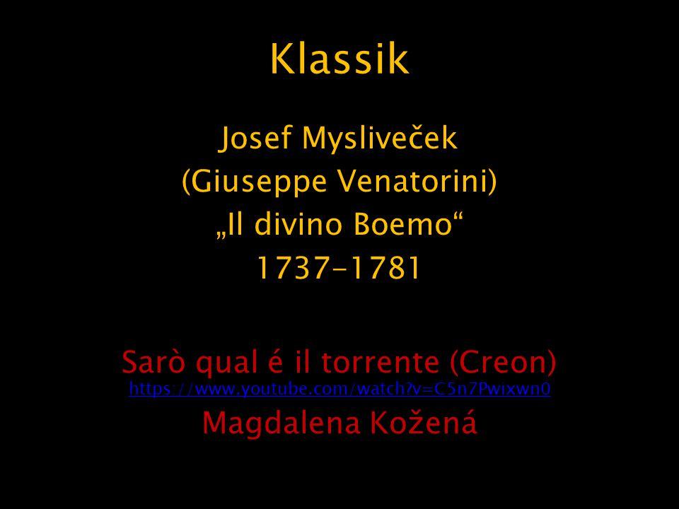 "Klassik Josef Mysliveček (Giuseppe Venatorini) ""Il divino Boemo"" 1737-1781 Sarò qual é il torrente (Creon) https://www.youtube.com/watch?v=C5n7Pwixwn0"