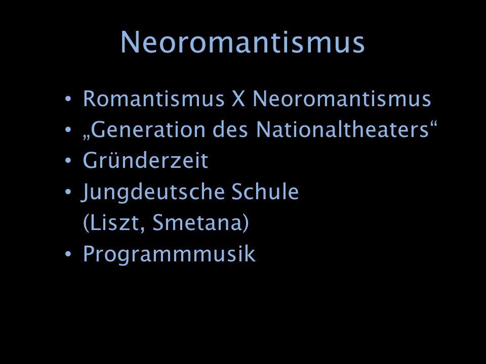 "Neoromantismus Romantismus X Neoromantismus ""Generation des Nationaltheaters"" Gründerzeit Jungdeutsche Schule (Liszt, Smetana) Programmmusik"