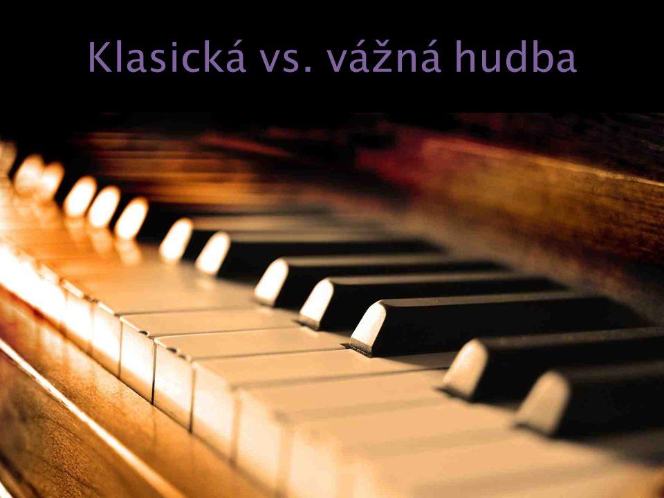 Klasická vs. vážná hudba Hudba (muzika) Klasická hudba Vážná hudba