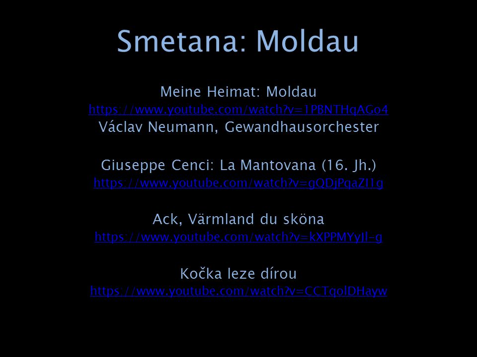 Smetana: Moldau Meine Heimat: Moldau https://www.youtube.com/watch?v=1PBNTHqAGo4 Václav Neumann, Gewandhausorchester Giuseppe Cenci: La Mantovana (16.