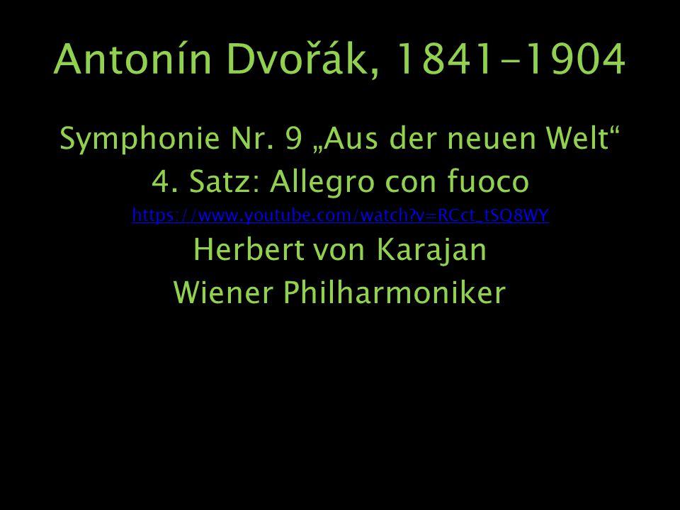 """Antonín Dvořák, 1841-1904 Symphonie Nr. 9 """"Aus der neuen Welt"""" 4. Satz: Allegro con fuoco https://www.youtube.com/watch?v=RCct_tSQ8WY Herbert von Kara"""
