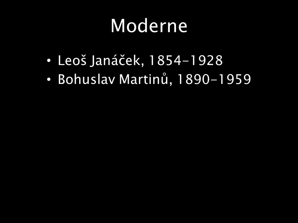 Moderne Leoš Janáček, 1854-1928 Bohuslav Martinů, 1890-1959