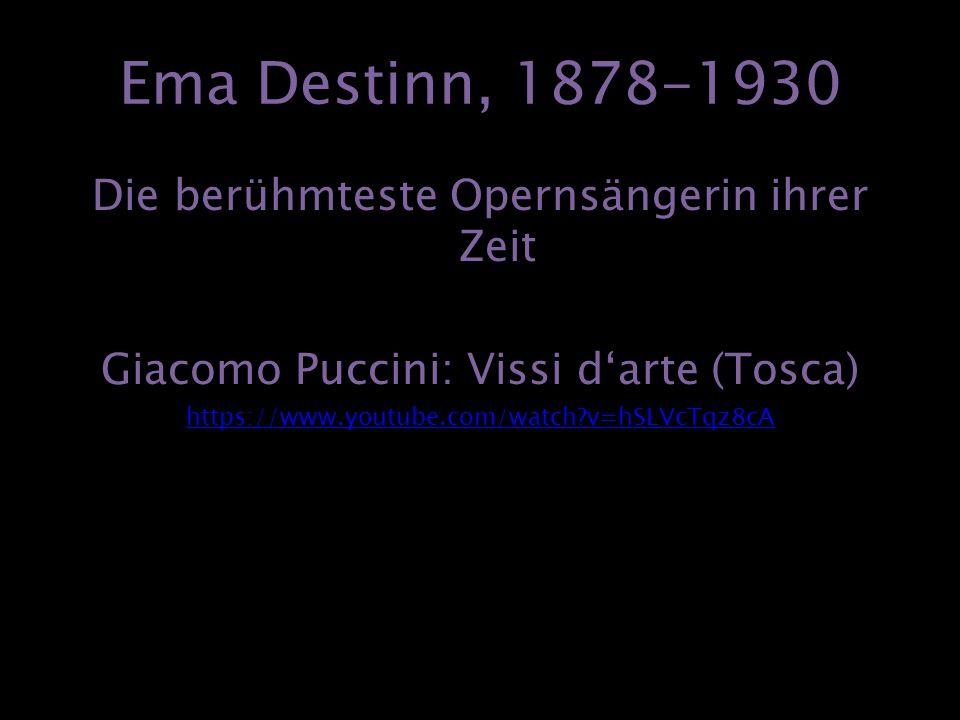 Ema Destinn, 1878-1930 Die berühmteste Opernsängerin ihrer Zeit Giacomo Puccini: Vissi d'arte (Tosca) https://www.youtube.com/watch?v=hSLVcTqz8cA