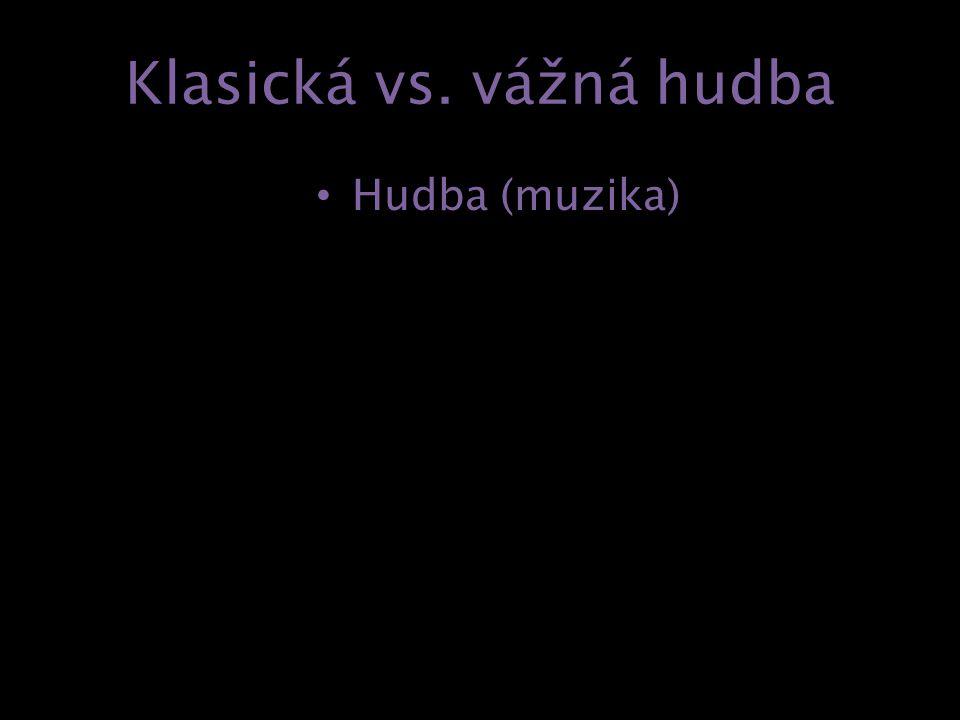 """Klasická vs. vážná hudba Hudba Klasická hudba Vážná hudba """"Nouze naučila Dalibora housti."""