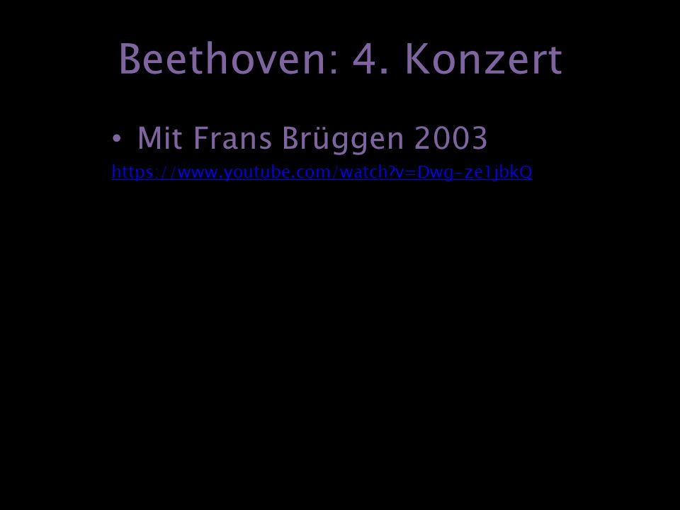 Beethoven: 4. Konzert Mit Frans Brüggen 2003 https://www.youtube.com/watch?v=Dwg-ze1jbkQ