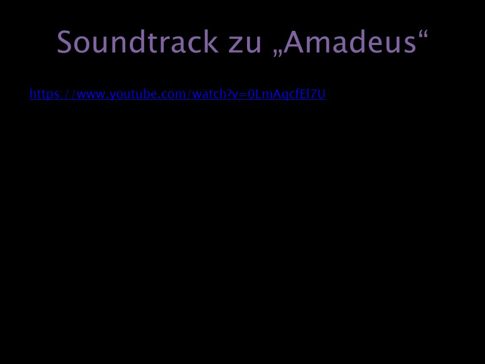 "Soundtrack zu ""Amadeus https://www.youtube.com/watch?v=0LmAqcfEl7U"