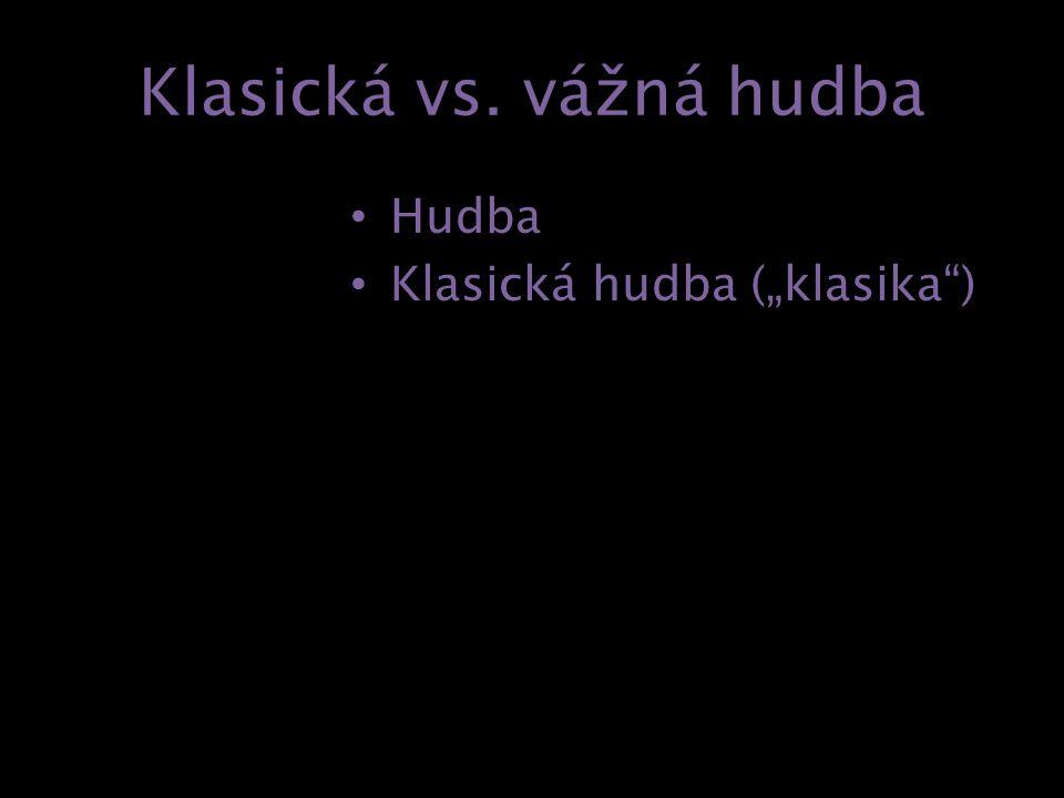 """Klasická vs. vážná hudba Hudba Klasická hudba (""""klasika ) Vážná hudba"""
