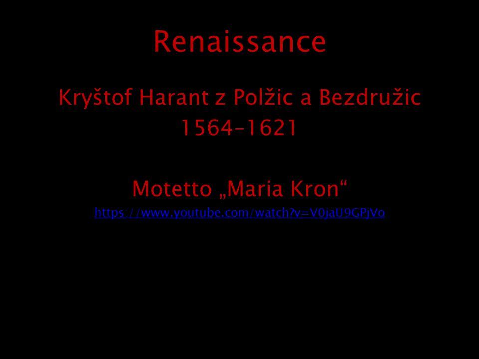 """Renaissance Kryštof Harant z Polžic a Bezdružic 1564-1621 Motetto """"Maria Kron"""" https://www.youtube.com/watch?v=V0jaU9GPjVo"""