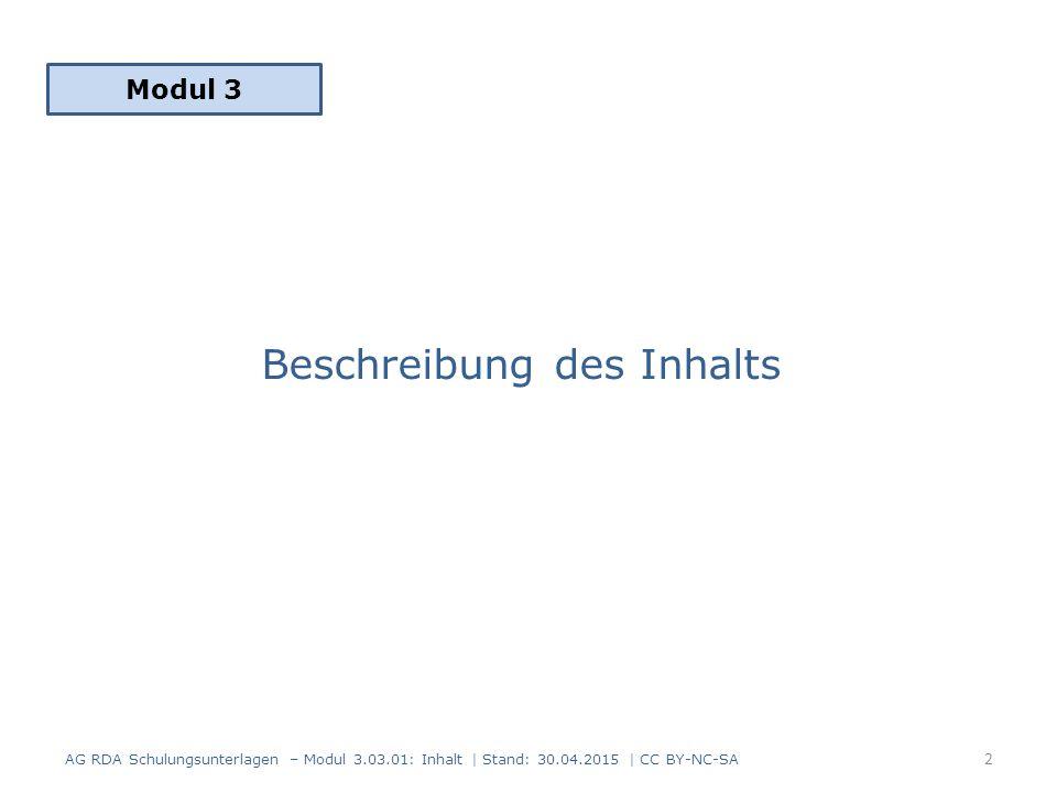 Beschreibung des Inhalts Modul 3 2 AG RDA Schulungsunterlagen – Modul 3.03.01: Inhalt | Stand: 30.04.2015 | CC BY-NC-SA