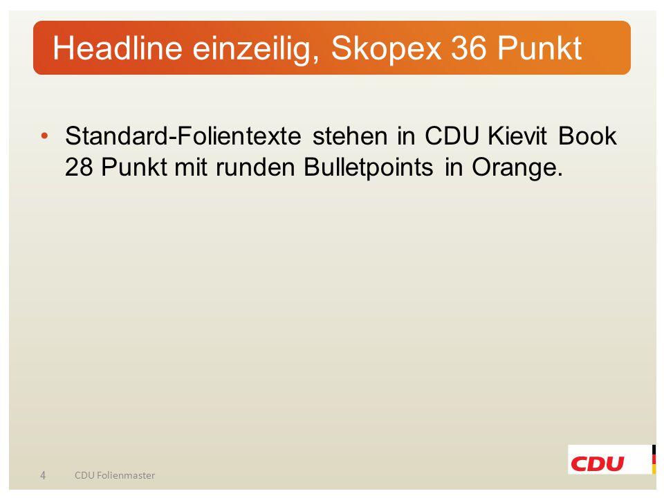 Standard-Folientexte stehen in CDU Kievit Book 28 Punkt mit runden Bulletpoints in Orange. 4 CDU Folienmaster Headline einzeilig, Skopex 36 Punkt