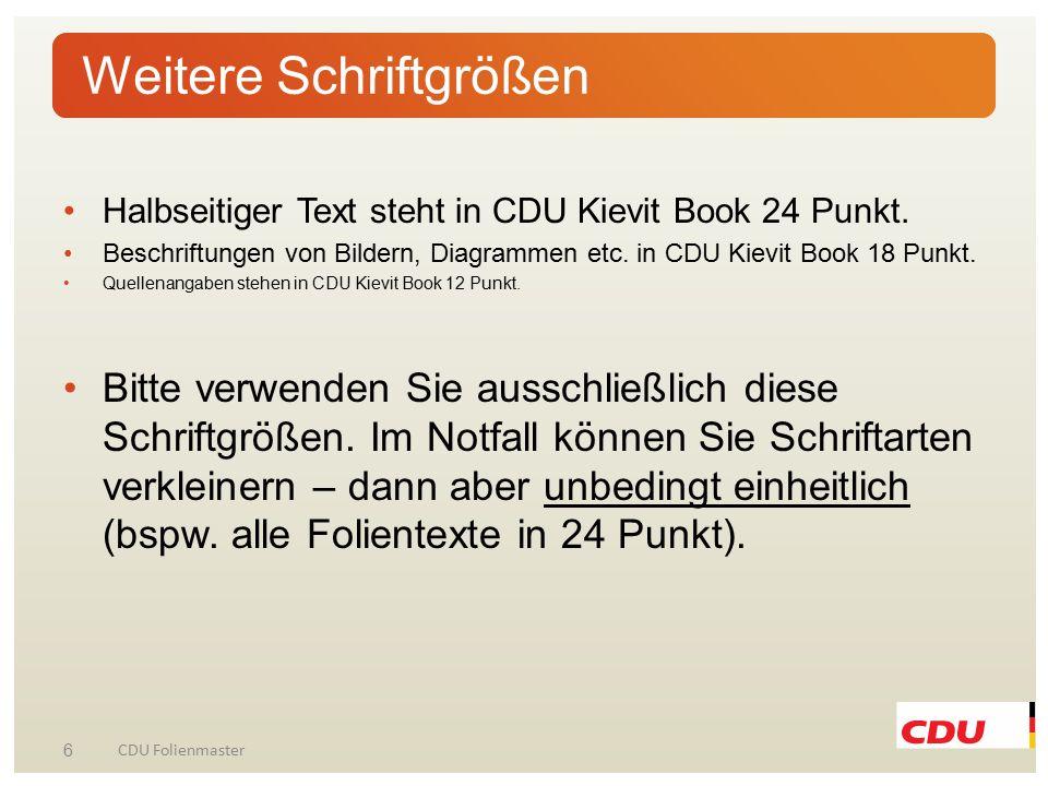 Halbseitiger Text steht in CDU Kievit Book 24 Punkt. Beschriftungen von Bildern, Diagrammen etc. in CDU Kievit Book 18 Punkt. Quellenangaben stehen in