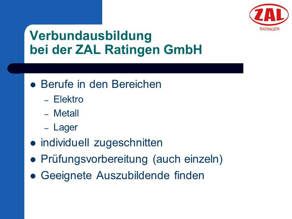 Verbundausbildung bei der ZAL Ratingen GmbH Berufe in den Bereichen – Elektro – Metall – Lager individuell zugeschnitten Prüfungsvorbereitung (auch ei
