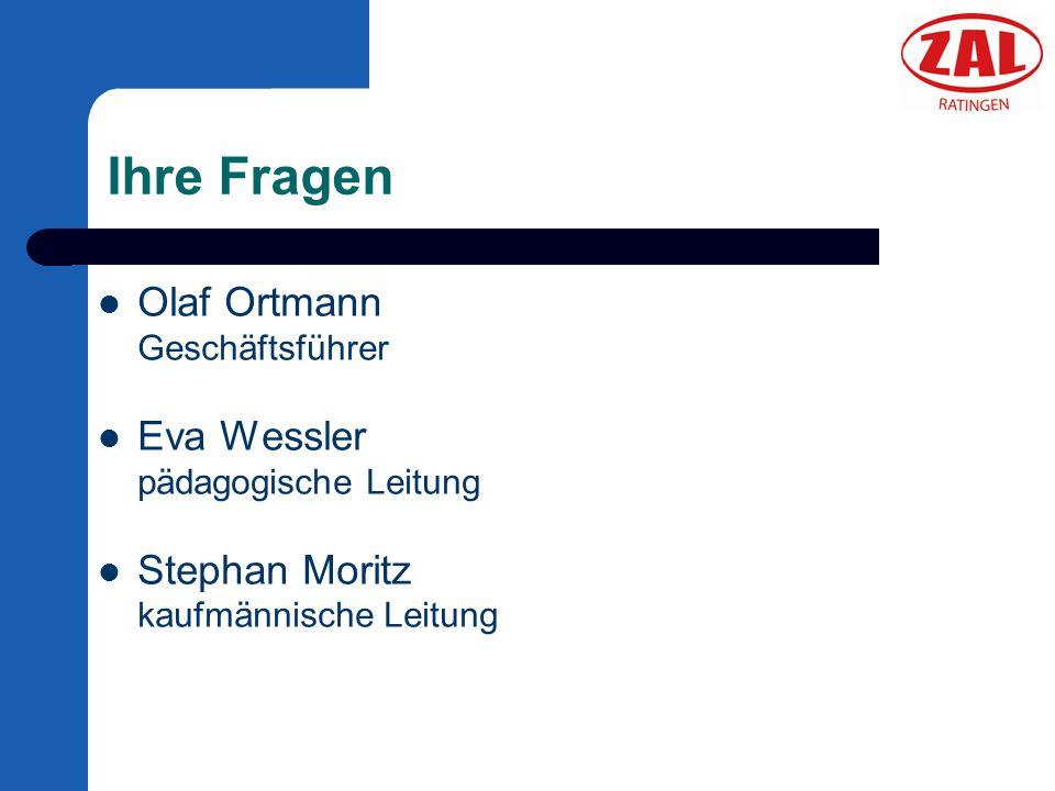 Ihre Fragen Olaf Ortmann Geschäftsführer Eva Wessler pädagogische Leitung Stephan Moritz kaufmännische Leitung