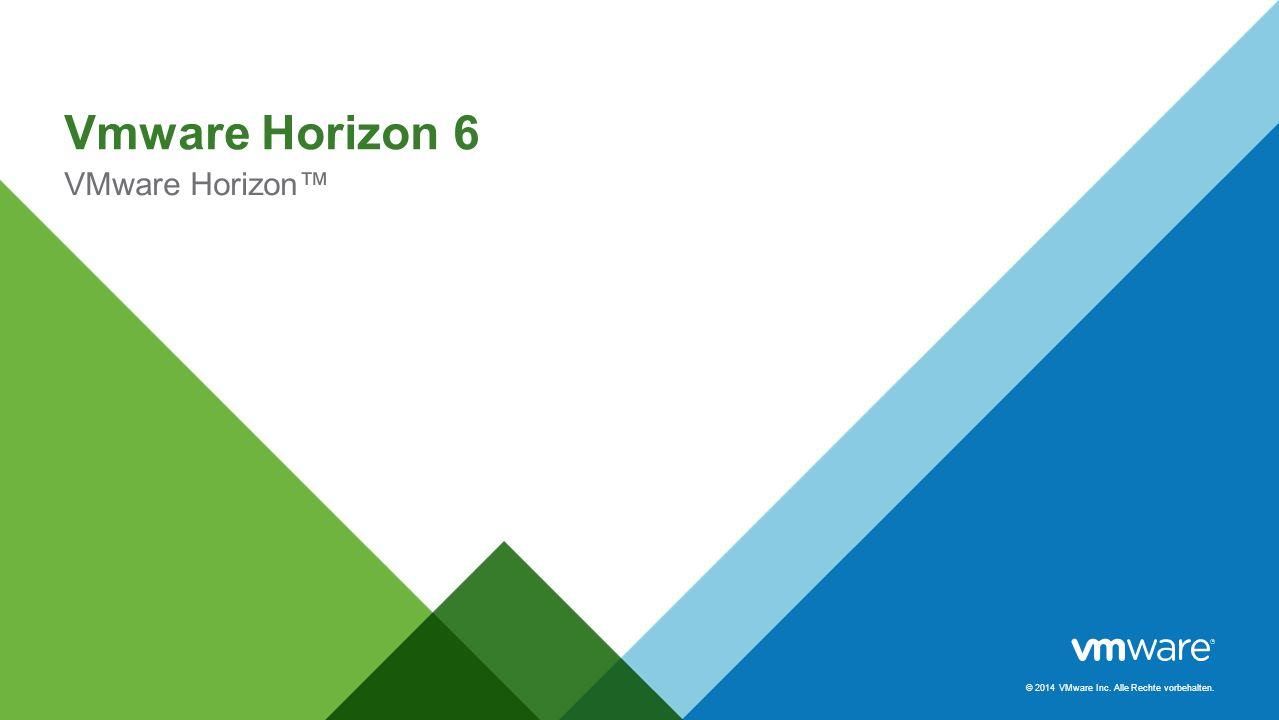© 2014 VMware Inc. Alle Rechte vorbehalten. Vmware Horizon 6 VMware Horizon™