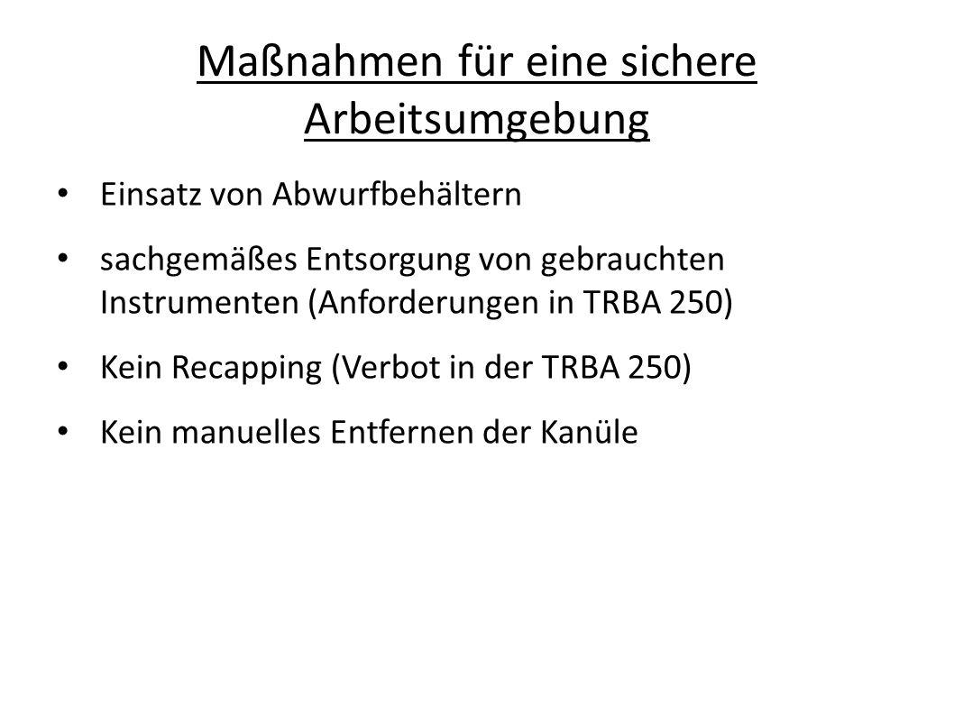 Maßnahmen für eine sichere Arbeitsumgebung Einsatz von Abwurfbehältern sachgemäßes Entsorgung von gebrauchten Instrumenten (Anforderungen in TRBA 250)