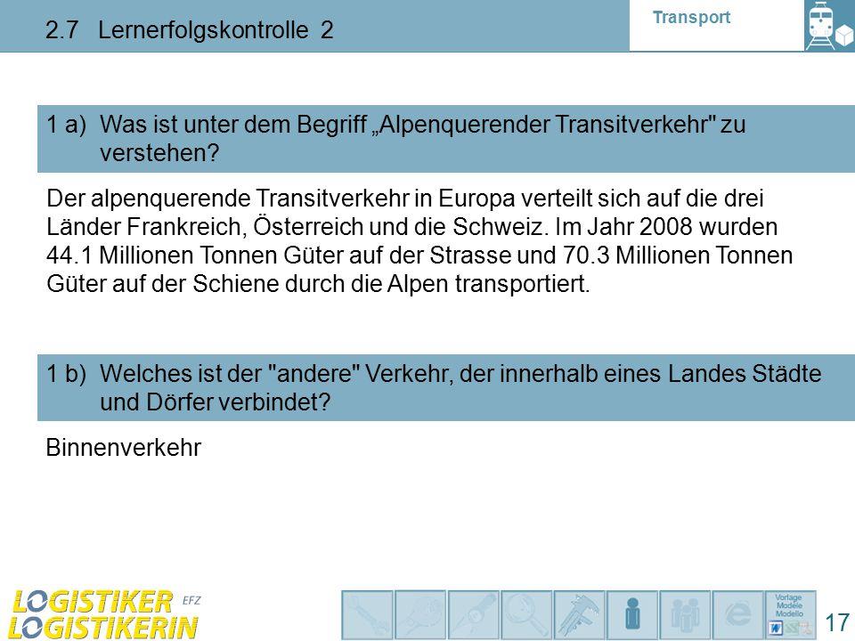 """Transport 2.7 Lernerfolgskontrolle 2 17 1 a) Was ist unter dem Begriff """"Alpenquerender Transitverkehr zu verstehen."""