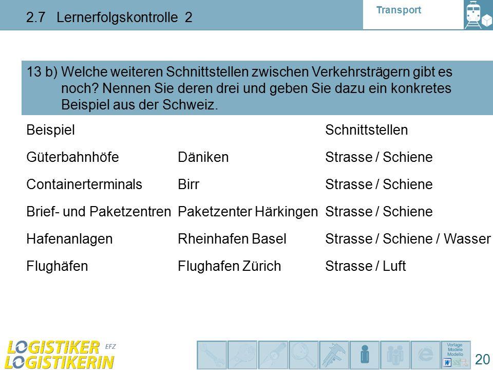 Transport 2.7 Lernerfolgskontrolle 2 20 13 b) Welche weiteren Schnittstellen zwischen Verkehrsträgern gibt es noch.