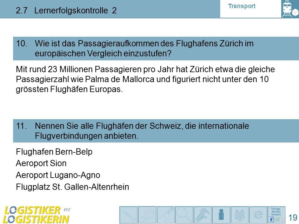Transport 2.7 Lernerfolgskontrolle 2 19 10. Wie ist das Passagieraufkommen des Flughafens Zürich im europäischen Vergleich einzustufen? 11. Nennen Sie