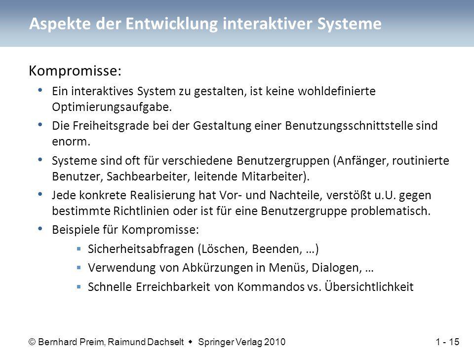 © Bernhard Preim, Raimund Dachselt  Springer Verlag 2010 Aspekte der Entwicklung interaktiver Systeme Kompromisse: Ein interaktives System zu gestalten, ist keine wohldefinierte Optimierungsaufgabe.