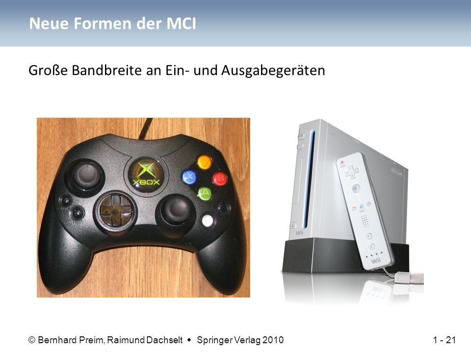 © Bernhard Preim, Raimund Dachselt  Springer Verlag 2010 Neue Formen der MCI Große Bandbreite an Ein- und Ausgabegeräten 1 - 21