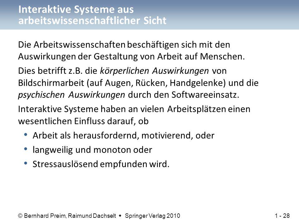 © Bernhard Preim, Raimund Dachselt  Springer Verlag 2010 Interaktive Systeme aus arbeitswissenschaftlicher Sicht Die Arbeitswissenschaften beschäftigen sich mit den Auswirkungen der Gestaltung von Arbeit auf Menschen.