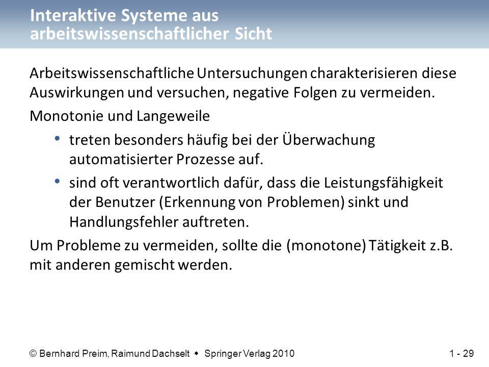 © Bernhard Preim, Raimund Dachselt  Springer Verlag 2010 Interaktive Systeme aus arbeitswissenschaftlicher Sicht Arbeitswissenschaftliche Untersuchungen charakterisieren diese Auswirkungen und versuchen, negative Folgen zu vermeiden.