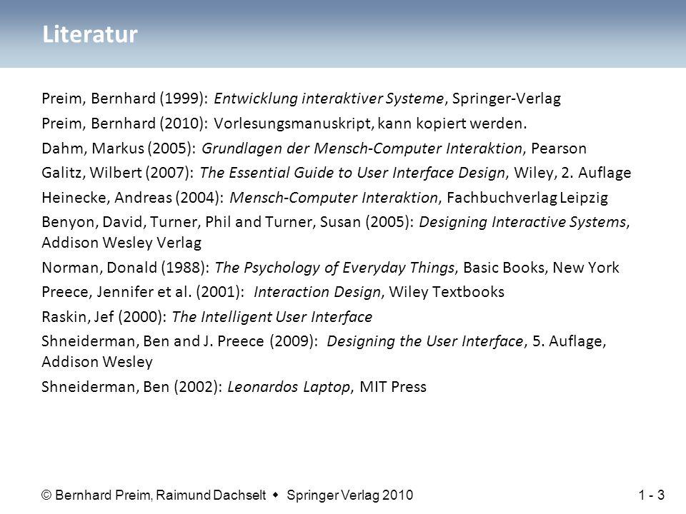 © Bernhard Preim, Raimund Dachselt  Springer Verlag 2010 Literatur Preim, Bernhard (1999): Entwicklung interaktiver Systeme, Springer-Verlag Preim, Bernhard (2010): Vorlesungsmanuskript, kann kopiert werden.