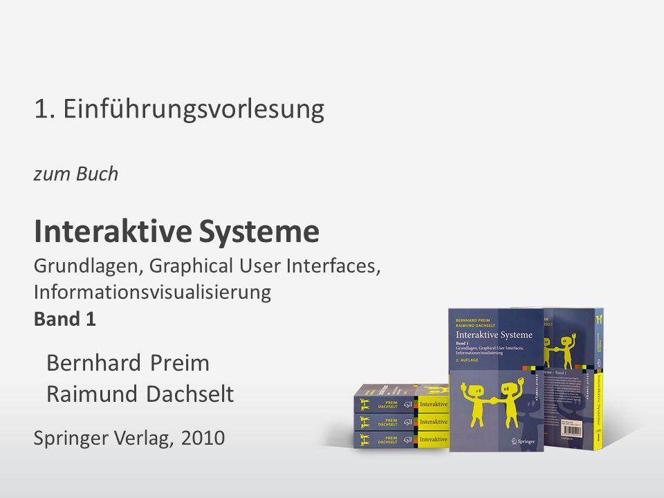 zum Buch Interaktive Systeme Grundlagen, Graphical User Interfaces, Informationsvisualisierung Band 1 Bernhard Preim Raimund Dachselt Springer Verlag, 2010 1.