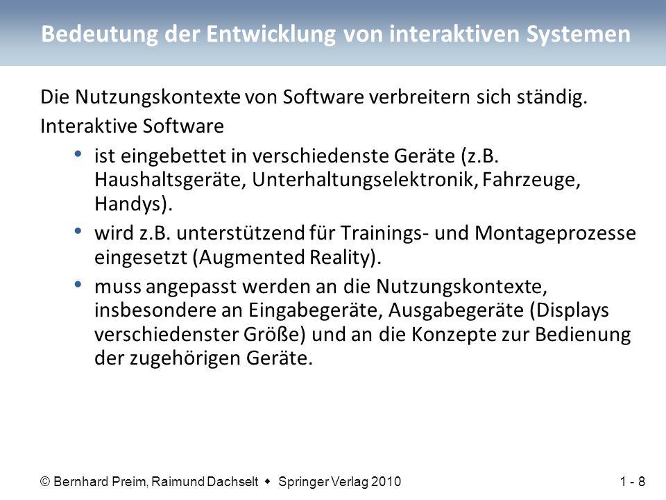© Bernhard Preim, Raimund Dachselt  Springer Verlag 2010 Bedeutung der Entwicklung von interaktiven Systemen Die Nutzungskontexte von Software verbreitern sich ständig.