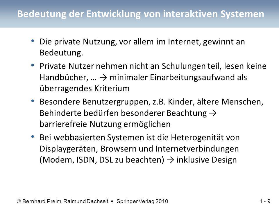 © Bernhard Preim, Raimund Dachselt  Springer Verlag 2010 Bedeutung der Entwicklung von interaktiven Systemen Die private Nutzung, vor allem im Internet, gewinnt an Bedeutung.