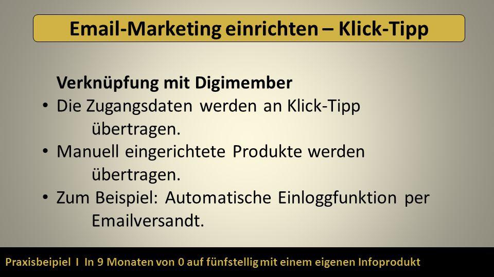 Praxisbeipiel I In 9 Monaten von 0 auf fünfstellig mit einem eigenen Infoprodukt Email-Marketing einrichten – Klick-Tipp Verknüpfung mit Digimember Die Zugangsdaten werden an Klick-Tipp übertragen.