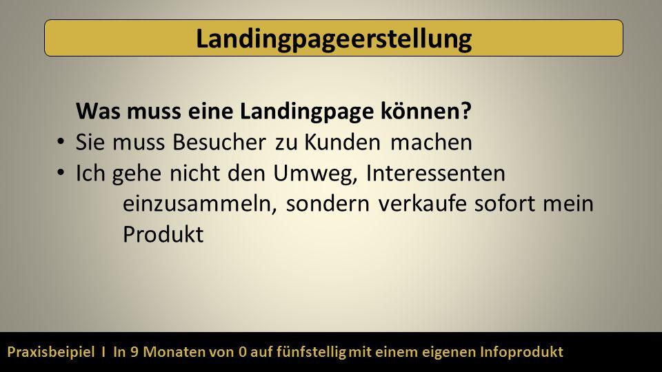 Praxisbeipiel I In 9 Monaten von 0 auf fünfstellig mit einem eigenen Infoprodukt Landingpageerstellung Was muss eine Landingpage können? Sie muss Besu