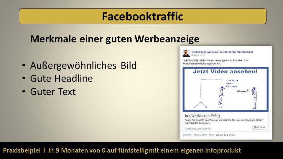 Praxisbeipiel I In 9 Monaten von 0 auf fünfstellig mit einem eigenen Infoprodukt Facebooktraffic Merkmale einer guten Werbeanzeige Außergewöhnliches B