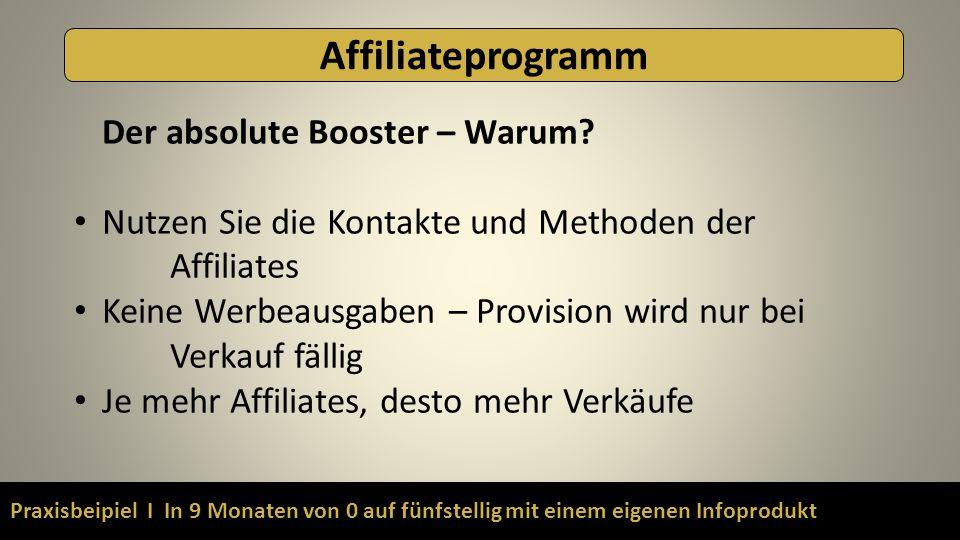 Praxisbeipiel I In 9 Monaten von 0 auf fünfstellig mit einem eigenen Infoprodukt Affiliateprogramm Der absolute Booster – Warum? Nutzen Sie die Kontak