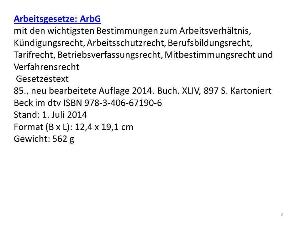 Arbeitsgesetze: ArbG mit den wichtigsten Bestimmungen zum Arbeitsverhältnis, Kündigungsrecht, Arbeitsschutzrecht, Berufsbildungsrecht, Tarifrecht, Bet