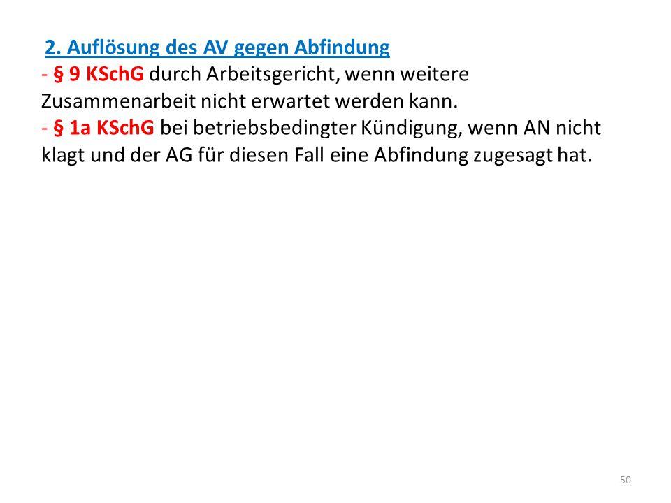 2. Auflösung des AV gegen Abfindung - § 9 KSchG durch Arbeitsgericht, wenn weitere Zusammenarbeit nicht erwartet werden kann. - § 1a KSchG bei betrieb