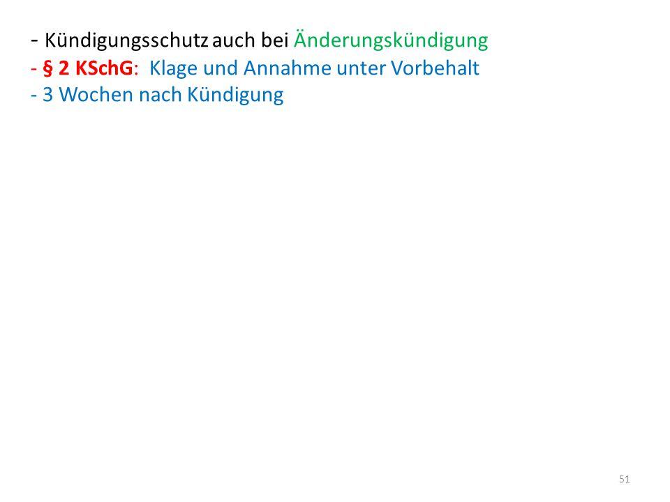 - Kündigungsschutz auch bei Änderungskündigung - § 2 KSchG: Klage und Annahme unter Vorbehalt - 3 Wochen nach Kündigung 51