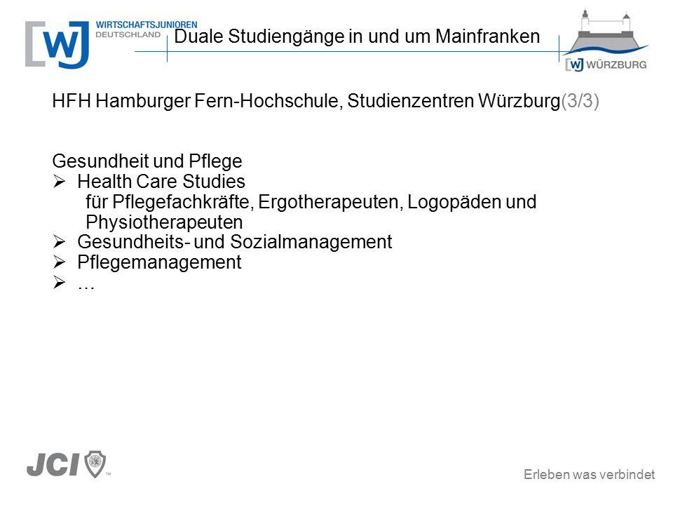 Erleben was verbindet HFH Hamburger Fern-Hochschule, Studienzentren Würzburg(3/3) Gesundheit und Pflege  Health Care Studies für Pflegefachkräfte, Ergotherapeuten, Logopäden und Physiotherapeuten  Gesundheits- und Sozialmanagement  Pflegemanagement  … Duale Studiengänge in und um Mainfranken
