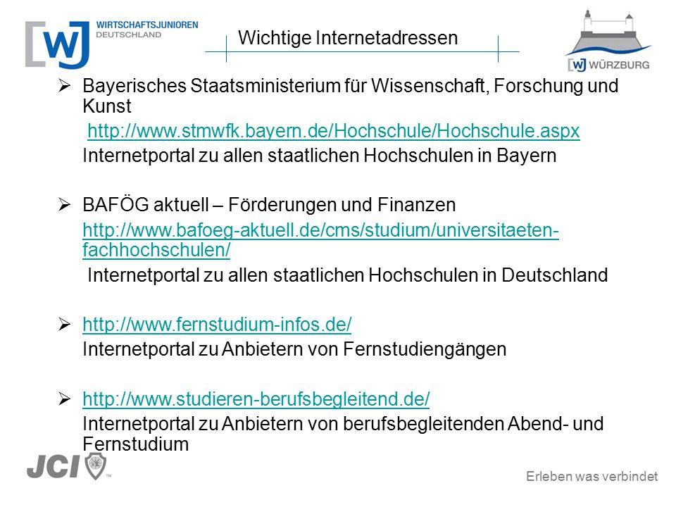 Erleben was verbindet  Bayerisches Staatsministerium für Wissenschaft, Forschung und Kunst http://www.stmwfk.bayern.de/Hochschule/Hochschule.aspx Internetportal zu allen staatlichen Hochschulen in Bayern  BAFÖG aktuell – Förderungen und Finanzen http://www.bafoeg-aktuell.de/cms/studium/universitaeten- fachhochschulen/ Internetportal zu allen staatlichen Hochschulen in Deutschland  http://www.fernstudium-infos.de/ http://www.fernstudium-infos.de/ Internetportal zu Anbietern von Fernstudiengängen  http://www.studieren-berufsbegleitend.de/ http://www.studieren-berufsbegleitend.de/ Internetportal zu Anbietern von berufsbegleitenden Abend- und Fernstudium Wichtige Internetadressen