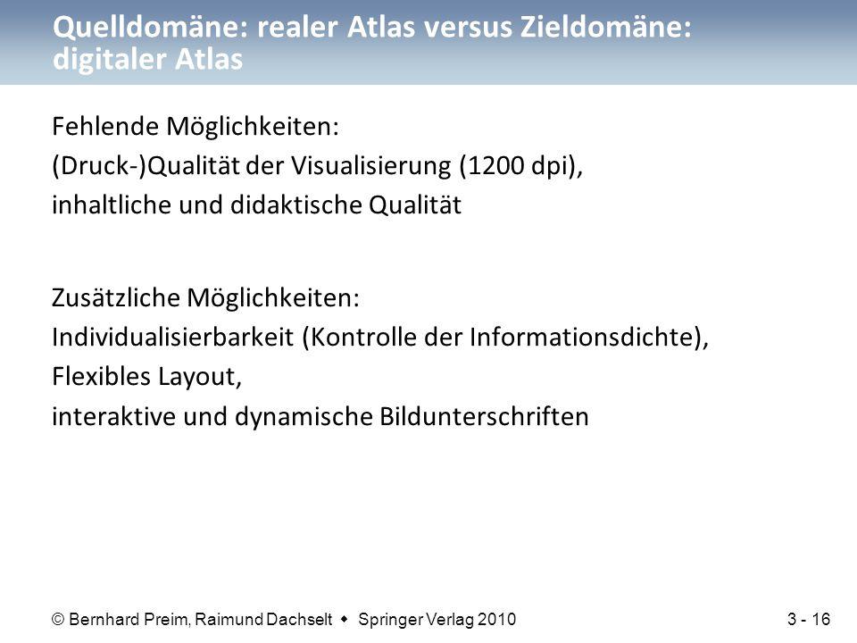 © Bernhard Preim, Raimund Dachselt  Springer Verlag 2010 Fehlende Möglichkeiten: (Druck-)Qualität der Visualisierung (1200 dpi), inhaltliche und dida