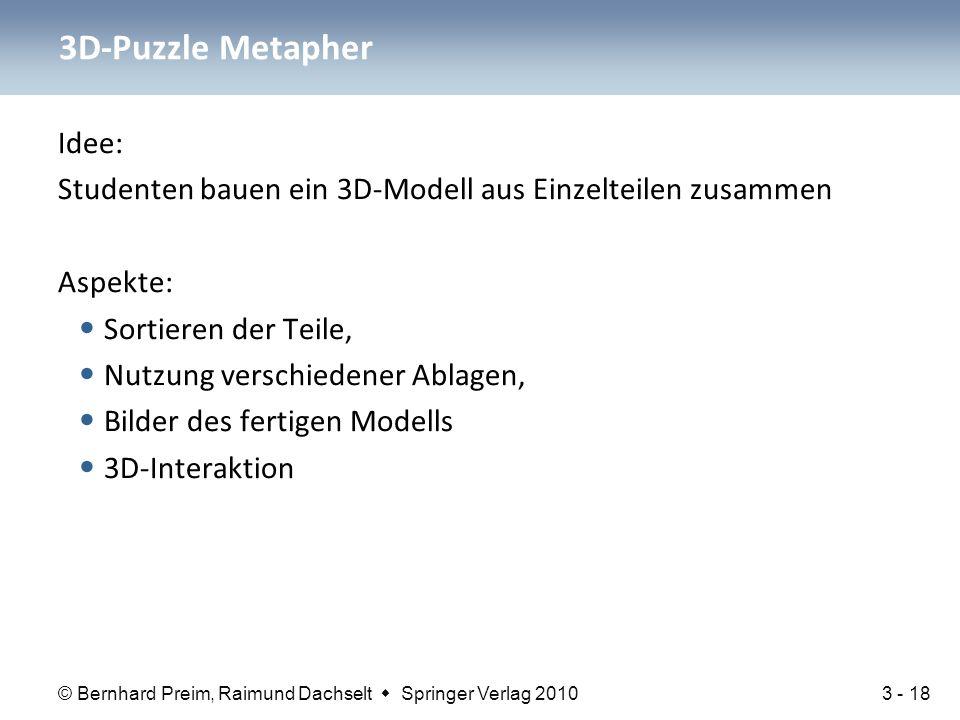 © Bernhard Preim, Raimund Dachselt  Springer Verlag 2010 Idee: Studenten bauen ein 3D-Modell aus Einzelteilen zusammen Aspekte: Sortieren der Teile,