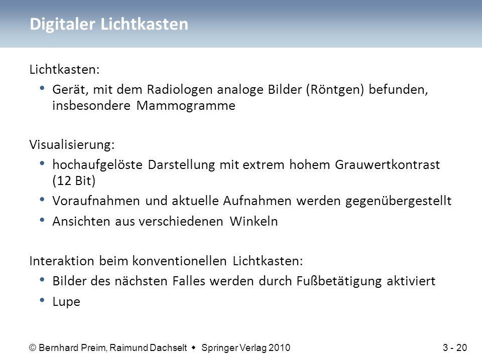 © Bernhard Preim, Raimund Dachselt  Springer Verlag 2010 Lichtkasten: Gerät, mit dem Radiologen analoge Bilder (Röntgen) befunden, insbesondere Mammo