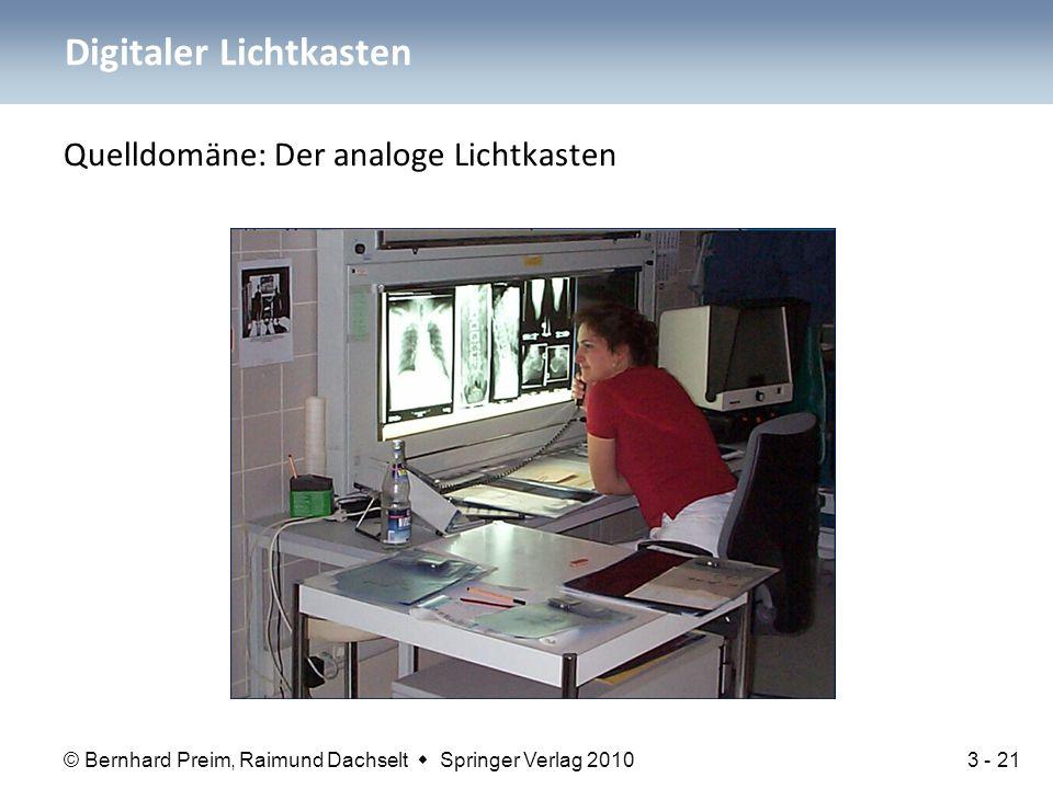 © Bernhard Preim, Raimund Dachselt  Springer Verlag 2010 Quelldomäne: Der analoge Lichtkasten Digitaler Lichtkasten 3 - 21