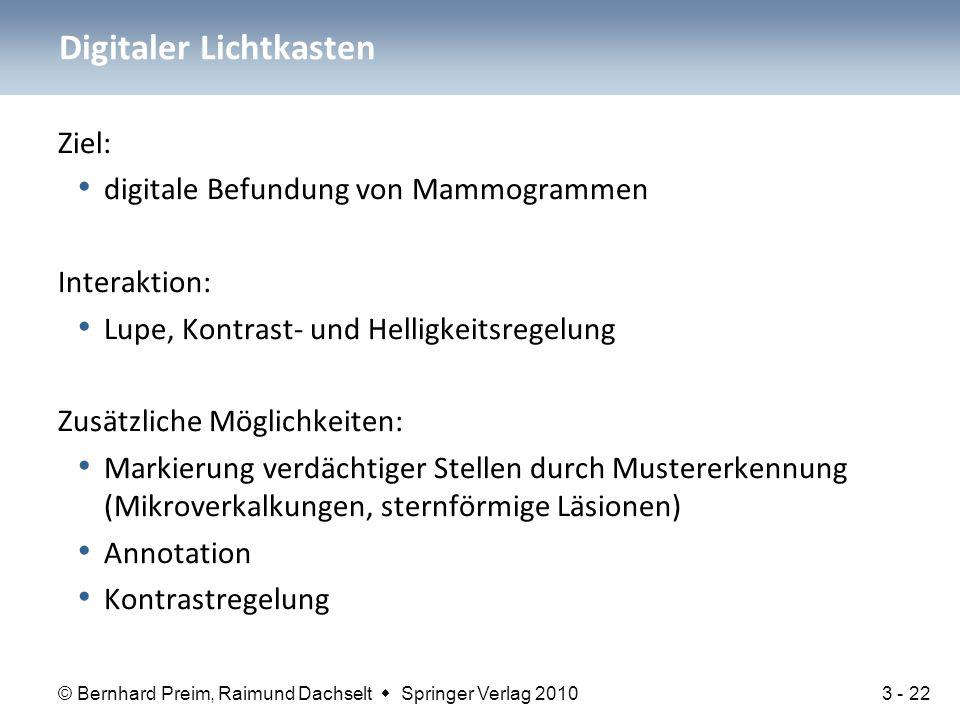 © Bernhard Preim, Raimund Dachselt  Springer Verlag 2010 Ziel: digitale Befundung von Mammogrammen Interaktion: Lupe, Kontrast- und Helligkeitsregelu